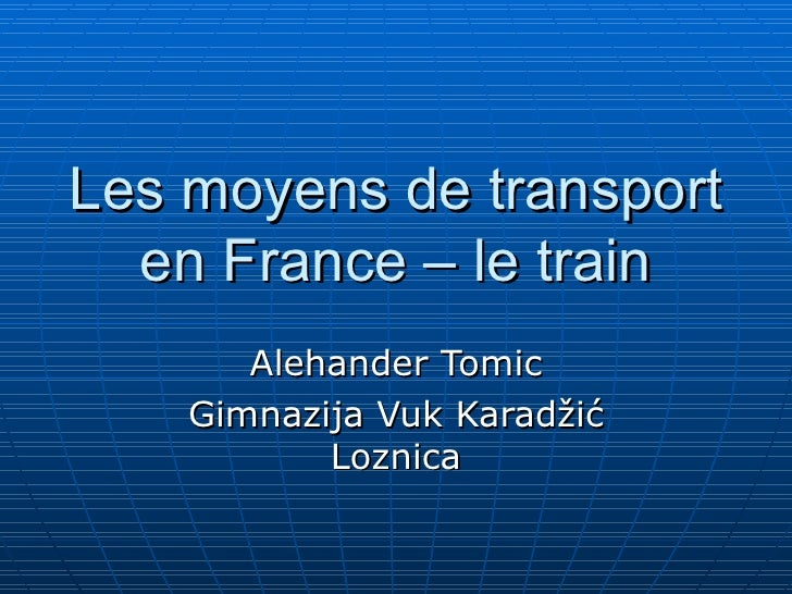 Les moyens de transport en France – le train Alehander Tomic Gimnazija Vuk Karad ž i ć  Loznica