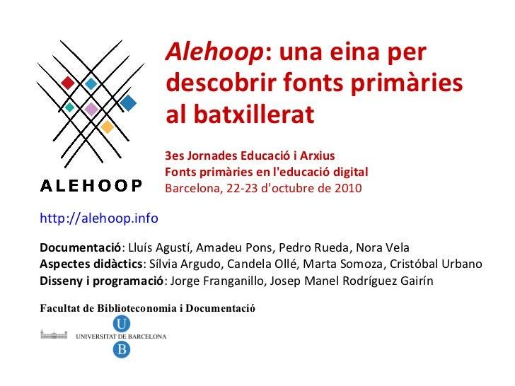 Alehoop : una eina per descobrir fonts primàries al batxillerat http://alehoop.info Documentació : Lluís Agustí, Amadeu Po...