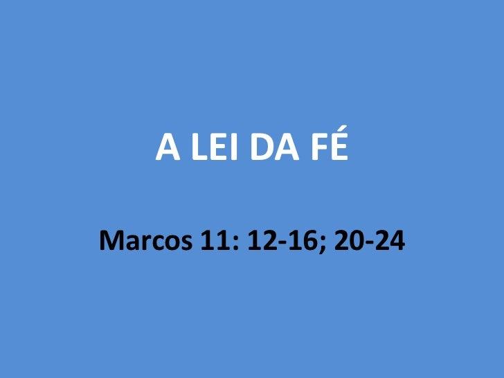 A LEI DA FÉMarcos 11: 12-16; 20-24
