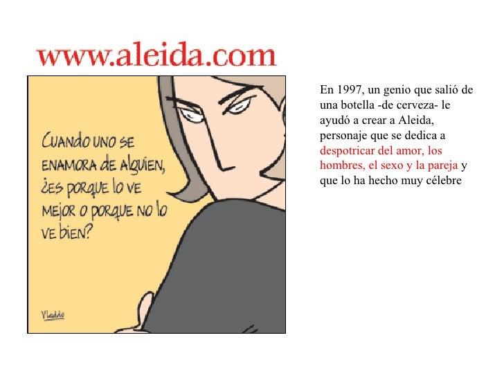 En 1997, un genio que salió de una botella -de cerveza- le ayudó a crear a Aleida, personaje que se dedica a  despotricar ...