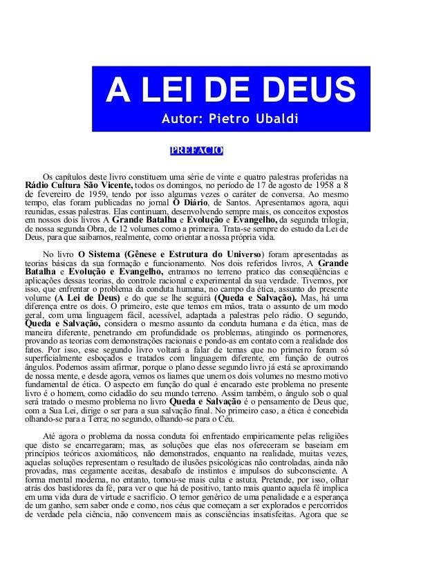 A LEI DE DEUS Autor: Pietro Ubaldi PREFÁCIO Os capítulos deste livro constituem uma série de vinte e quatro palestras prof...