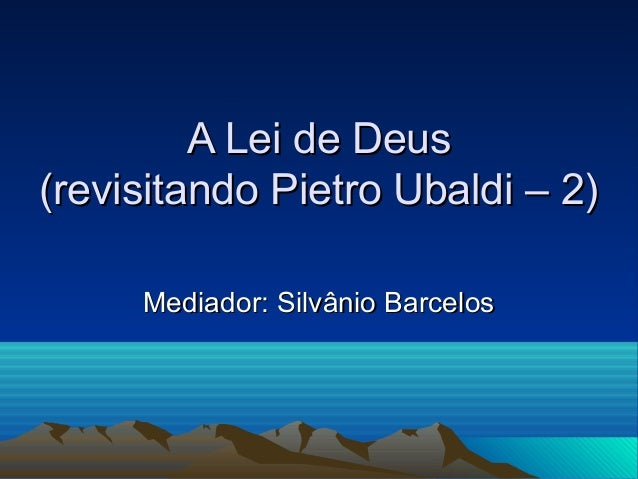 A Lei de Deus(revisitando Pietro Ubaldi – 2)     Mediador: Silvânio Barcelos