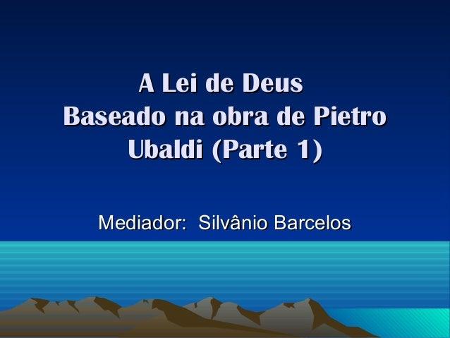 A Lei de DeusBaseado na obra de Pietro    Ubaldi (Parte 1)  Mediador: Silvânio Barcelos
