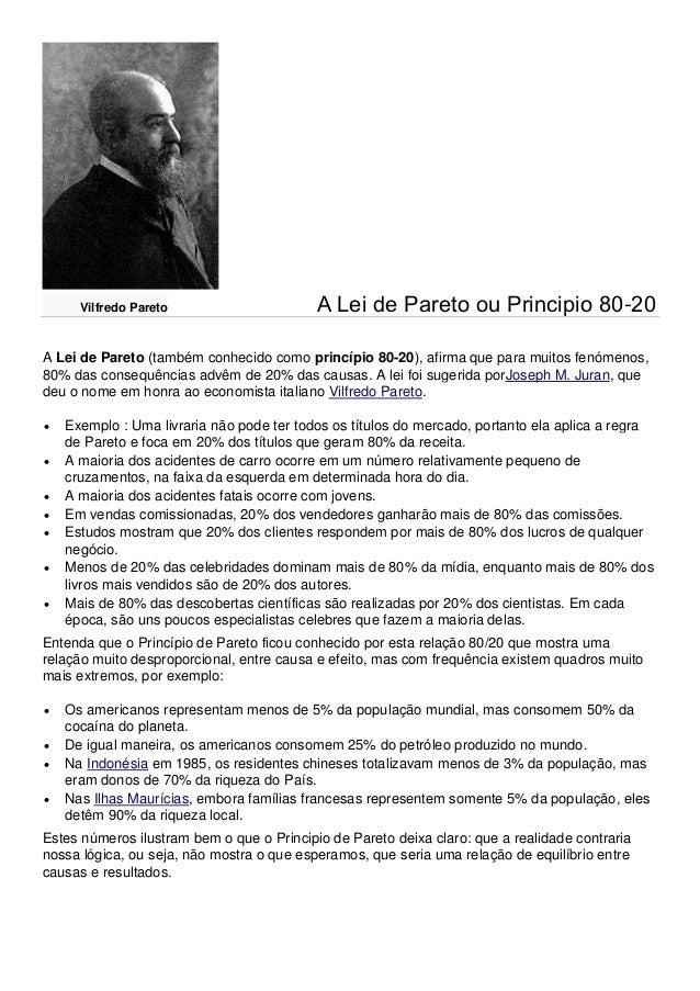Vilfredo Pareto                      A Lei de Pareto ou Principio 80-20A Lei de Pareto (também conhecido como princípio 80...