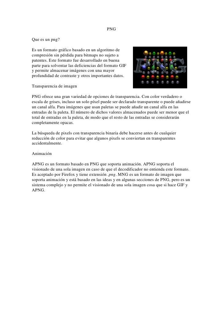 PNGQue es un png?Es un formato gráfico basado en un algoritmo decompresión sin pérdida para bitmaps no sujeto apatentes. E...