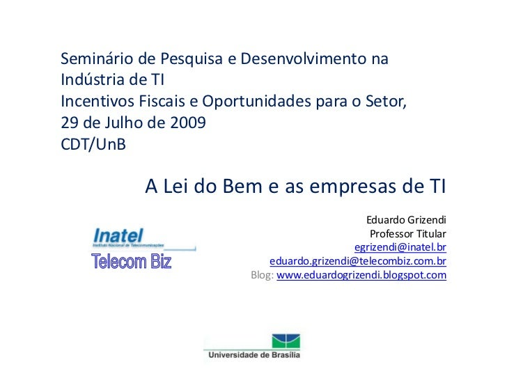 Seminário de Pesquisa e Desenvolvimento na Indústria de TI Incentivos Fiscais e Oportunidades para o Setor, 29 de Julho de...