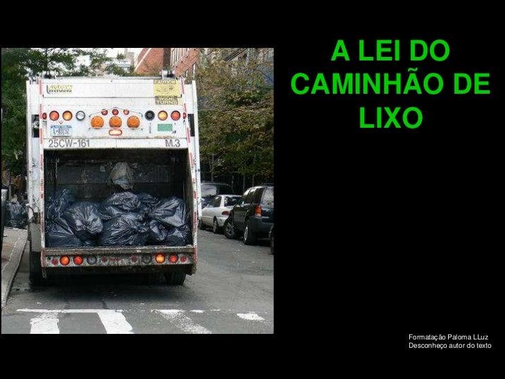 A LEI DOCAMINHÃO DE    LIXO      Formatação Paloma LLuz      Desconheço autor do texto