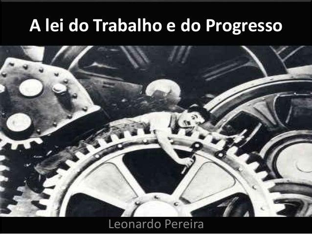 A lei do Trabalho e do Progresso Leonardo Pereira