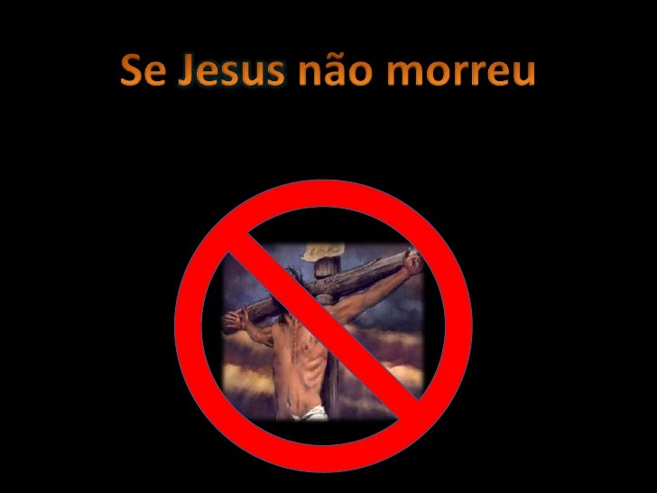 Se Jesus não morreu<br />