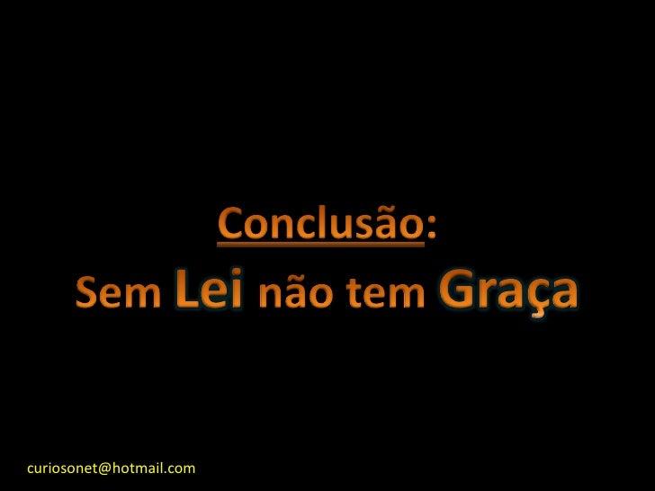 Conclusão:Sem Leinão tem Graça<br />curiosonet@hotmail.com<br />