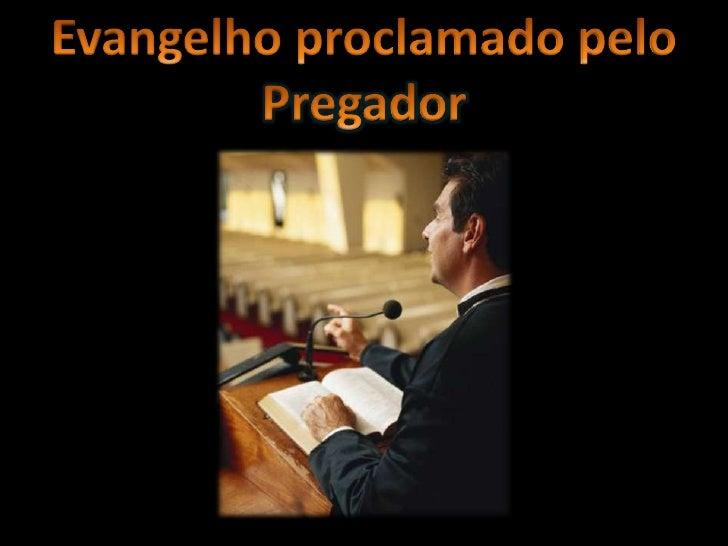 Evangelho proclamado pelo Pregador<br />