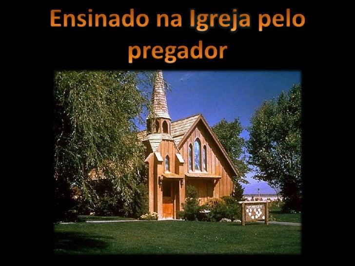 Ensinado na Igreja pelo pregador<br />