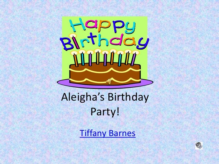 Aleigha's Birthday      Party!   Tiffany Barnes