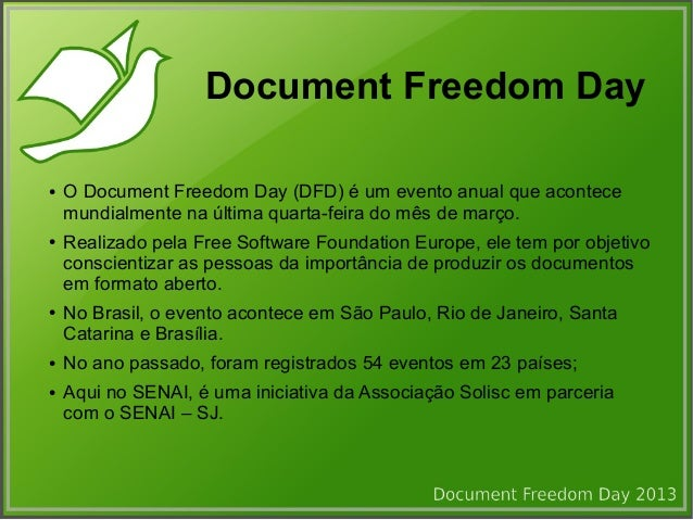 Document Freedom Day●   O Document Freedom Day (DFD) é um evento anual que acontece    mundialmente na última quarta-feira...