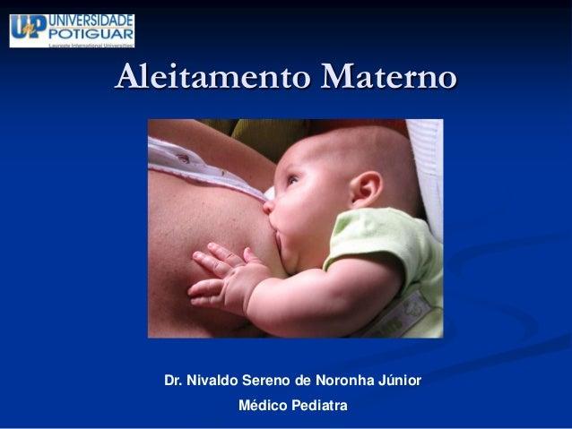 Aleitamento Materno  Dr. Nivaldo Sereno de Noronha Júnior            Médico Pediatra