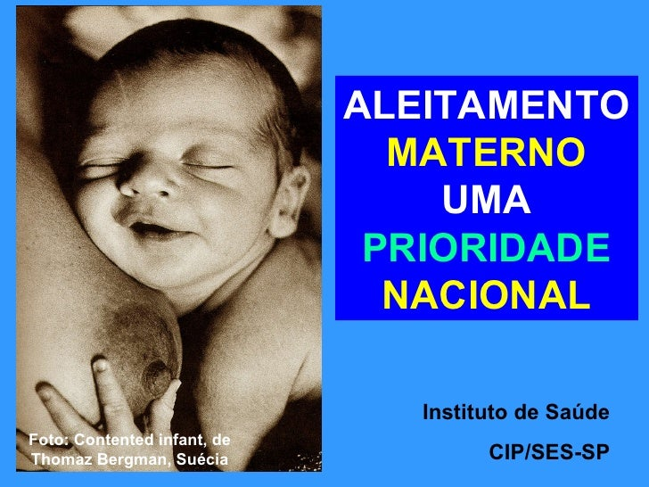 ALEITAMENTO   MATERNO  UMA  PRIORIDADE  NACIONAL Foto: Contented infant, de Thomaz Bergman, Suécia Instituto de Saúde CIP/...