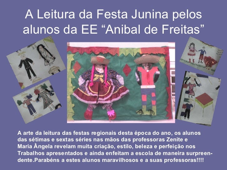"""A Leitura da Festa Junina pelos alunos da EE """"Anibal de Freitas"""" A arte da leitura das festas regionais desta época do ano..."""
