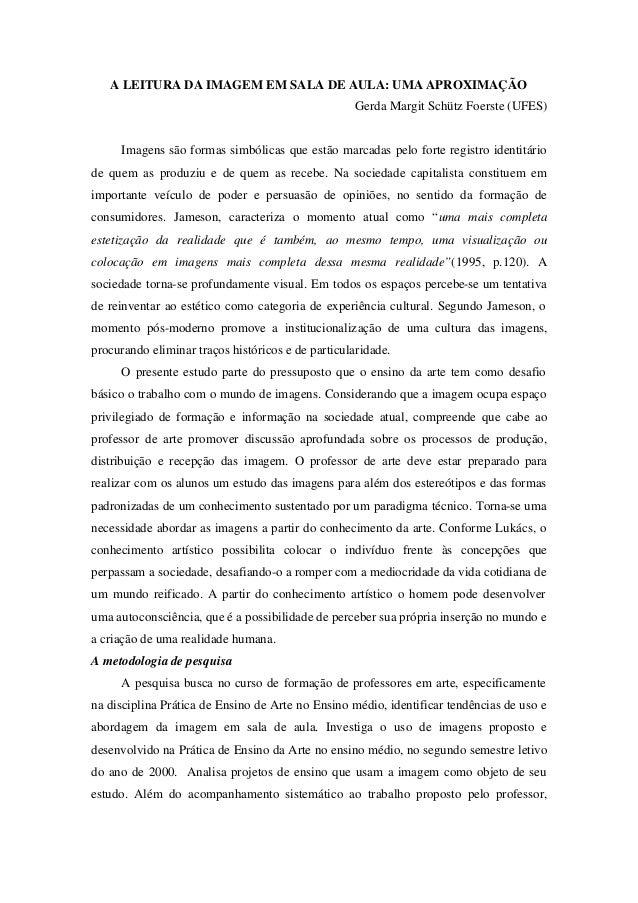 A LEITURA DA IMAGEM EM SALA DE AULA: UMA APROXIMAÇÃO Gerda Margit Schütz Foerste (UFES) Imagens são formas simbólicas que ...