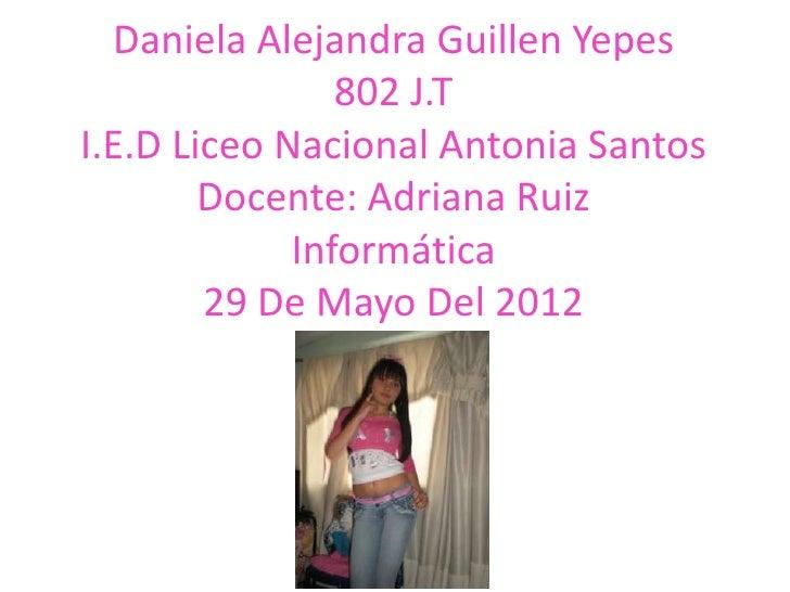 Daniela Alejandra Guillen Yepes                802 J.TI.E.D Liceo Nacional Antonia Santos        Docente: Adriana Ruiz    ...