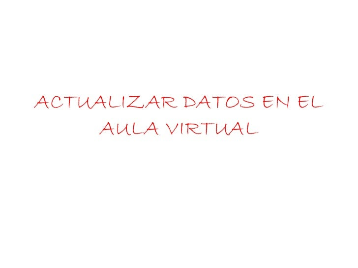 ACTUALIZAR DATOS EN EL     AULA VIRTUAL
