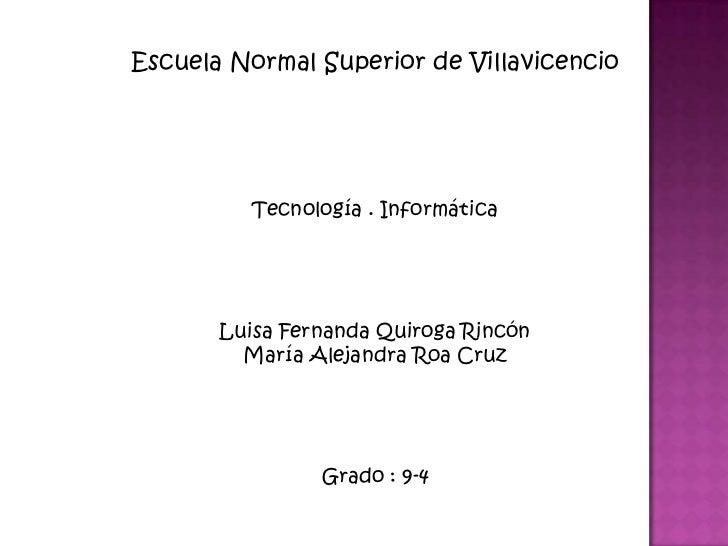 Escuela Normal Superior de Villavicencio          Tecnología . Informática       Luisa Fernanda Quiroga Rincón         Mar...