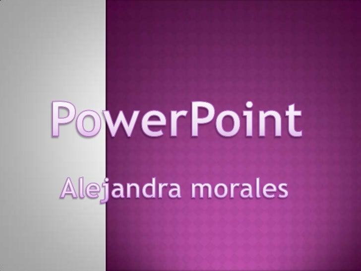 PowerPoint<br />Alejandra morales<br />
