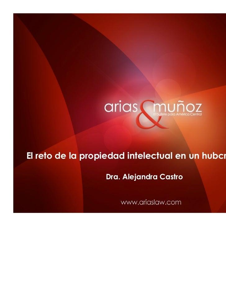El reto de la propiedad intelectual en un hubcreativo(NT)                  Dra. Alejandra Castro