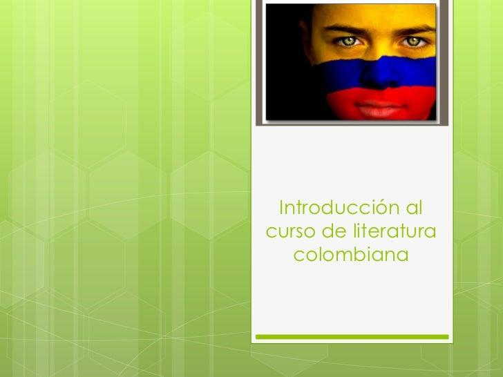 Introducción alcurso de literatura   colombiana