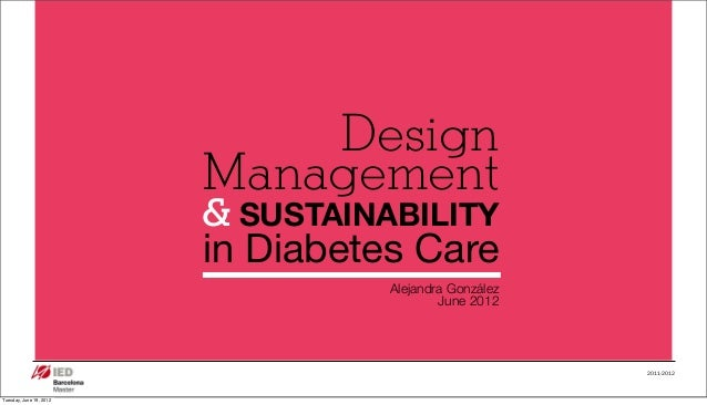 DESIGN MANAGEMENT Alejandra González 2011-2012 Design Management & Alejandra González June 2012 SUSTAINABILITY in Diabetes...