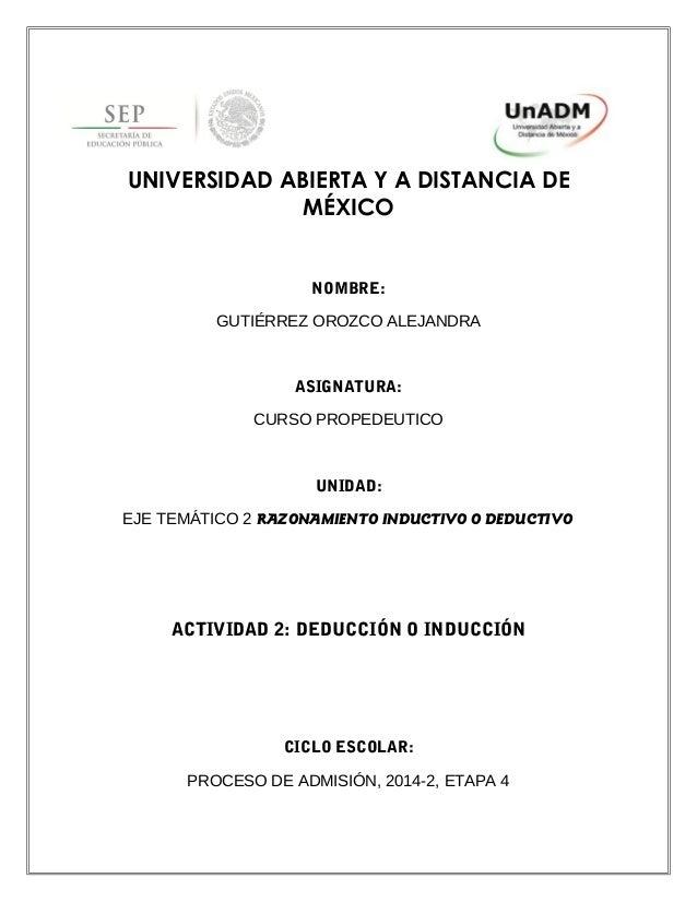 UNIVERSIDAD ABIERTA Y A DISTANCIA DE MÉXICO NOMBRE: GUTIÉRREZ OROZCO ALEJANDRA ASIGNATURA: CURSO PROPEDEUTICO UNIDAD: EJE ...