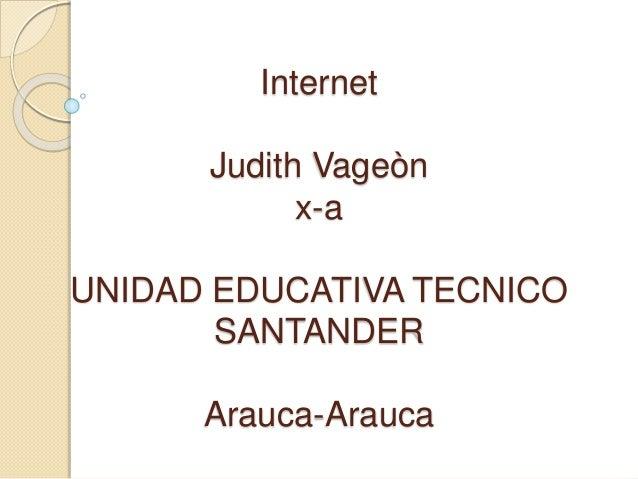 Internet Judith Vageòn x-a UNIDAD EDUCATIVA TECNICO SANTANDER Arauca-Arauca