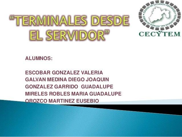 ALUMNOS:ESCOBAR GONZALEZ VALERIAGALVAN MEDINA DIEGO JOAQUINGONZALEZ GARRIDO GUADALUPEMIRELES ROBLES MARIA GUADALUPEOROZCO ...