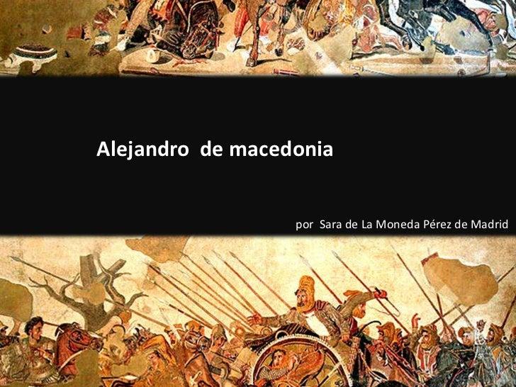 Alejandro  de macedonia<br />por  Sara de La Moneda Pérez de Madrid<br />