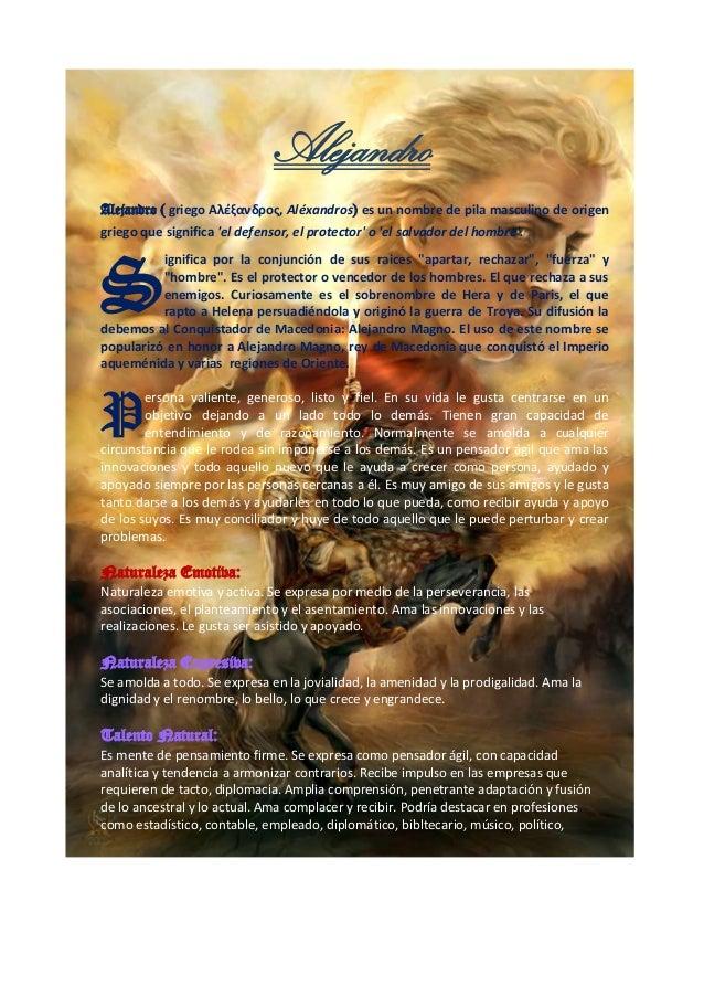 Alejandro Alejandro ( griego Αλέξανδρος, Aléxandros) es un nombre de pila masculino de origen griego que significa 'el def...