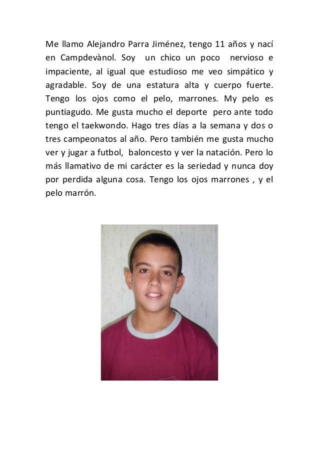 Me llamo Alejandro Parra Jiménez, tengo 11 años y nací en Campdevànol. Soy un chico un poco nervioso e impaciente, al igua...