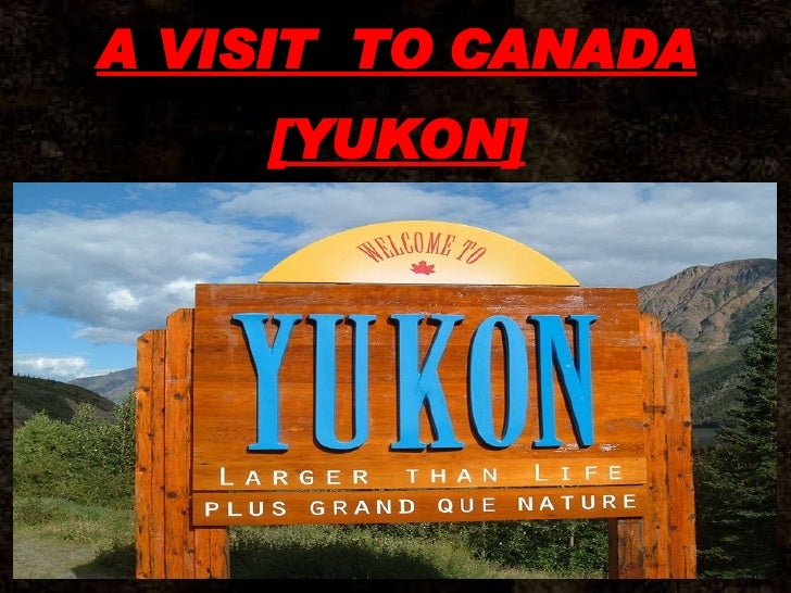 A VISIT  TO CANADA [YUKON]