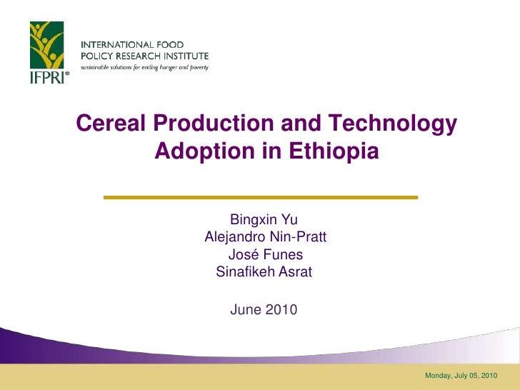Friday, June 25, 2010<br />Cereal Production and Technology Adoption in Ethiopia<br />BingxinYu<br /> Alejandro Nin-Pratt<...