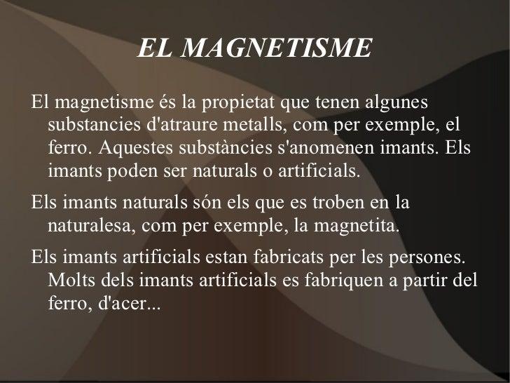 EL MAGNETISMEEl magnetisme és la propietat que tenen algunes  substancies datraure metalls, com per exemple, el  ferro. Aq...