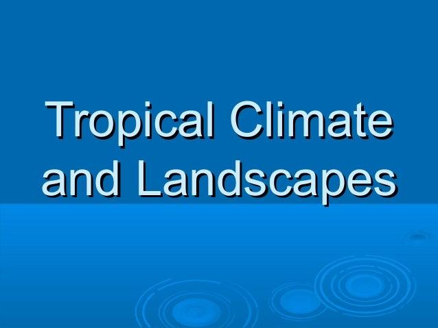Tropical ClimateTropical Climate and Landscapesand Landscapes