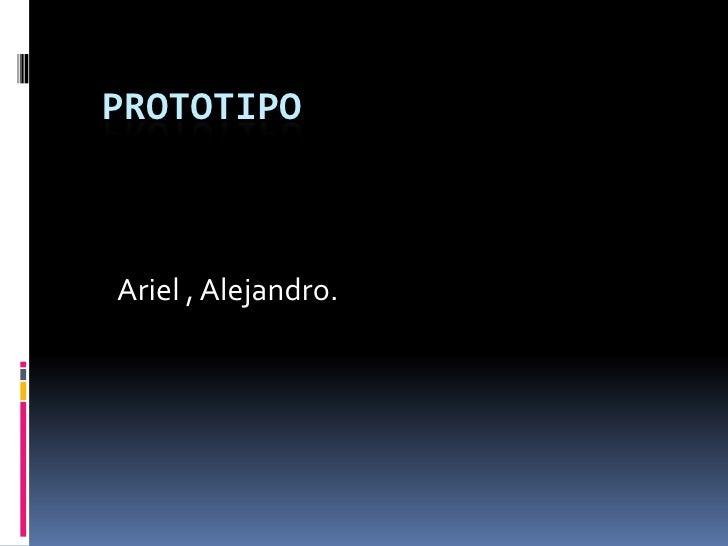 Prototipo<br />Ariel , Alejandro.<br />