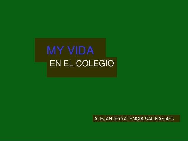 MY VIDA EN EL COLEGIO ALEJANDRO ATENCIA SALINAS 4ºC