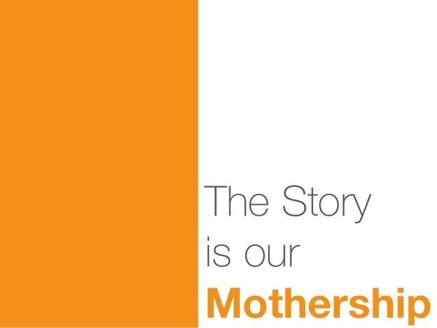 The Story is our Mothership