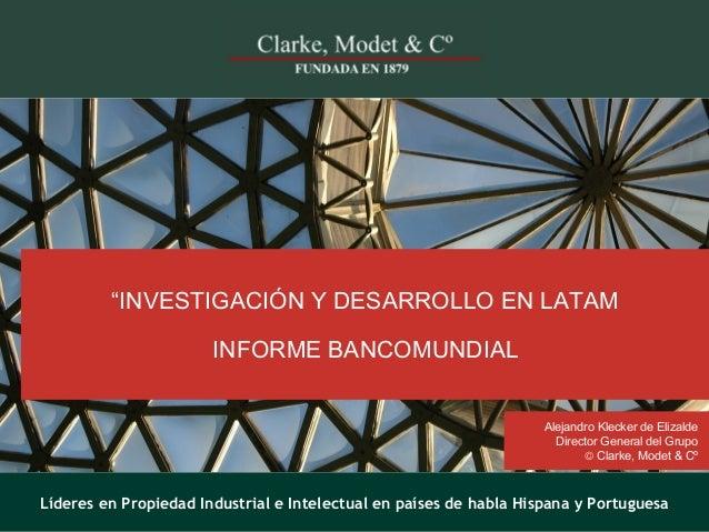 © 2013 Clarke, Modet & Cº1 1Líderes en Propiedad Industrial e Intelectual en países de habla Hispana y Portuguesa Líderes ...