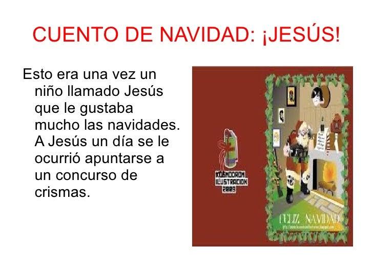 CUENTO DE NAVIDAD: ¡JESÚS! <ul><li>Esto era una vez un niño llamado Jesús que le gustaba mucho las navidades. A Jesús un d...