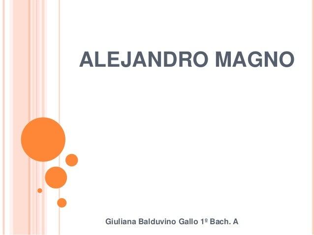 ALEJANDRO MAGNO  Giuliana Balduvino Gallo 1º Bach. A