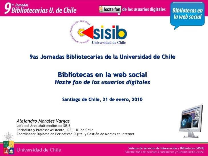 9as Jornadas Bibliotecarias de la Universidad de Chile Bibliotecas en la web social Hazte fan de los usuarios digitales Sa...