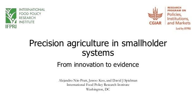 Precision agriculture in smallholder systems From innovation to evidence Alejandro Nin-Pratt, Jawoo Koo, and David J Spiel...
