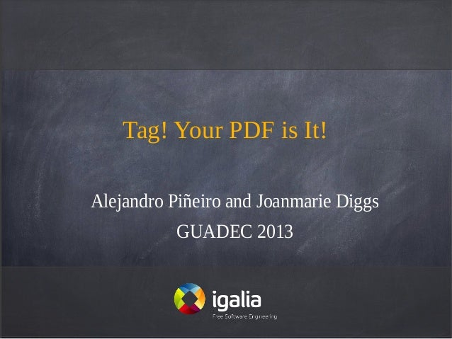 Tag! Your PDF is It! Alejandro Piñeiro and Joanmarie Diggs GUADEC 2013
