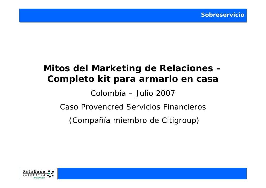 Sobreservicio     Mitos del Marketing de Relaciones – Completo kit para armarlo en casa           Colombia – Julio 2007   ...