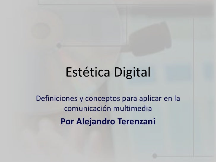 Estética Digital<br />Definiciones y conceptos para aplicar en la comunicación multimedia<br />Por Alejandro Terenzani<br />